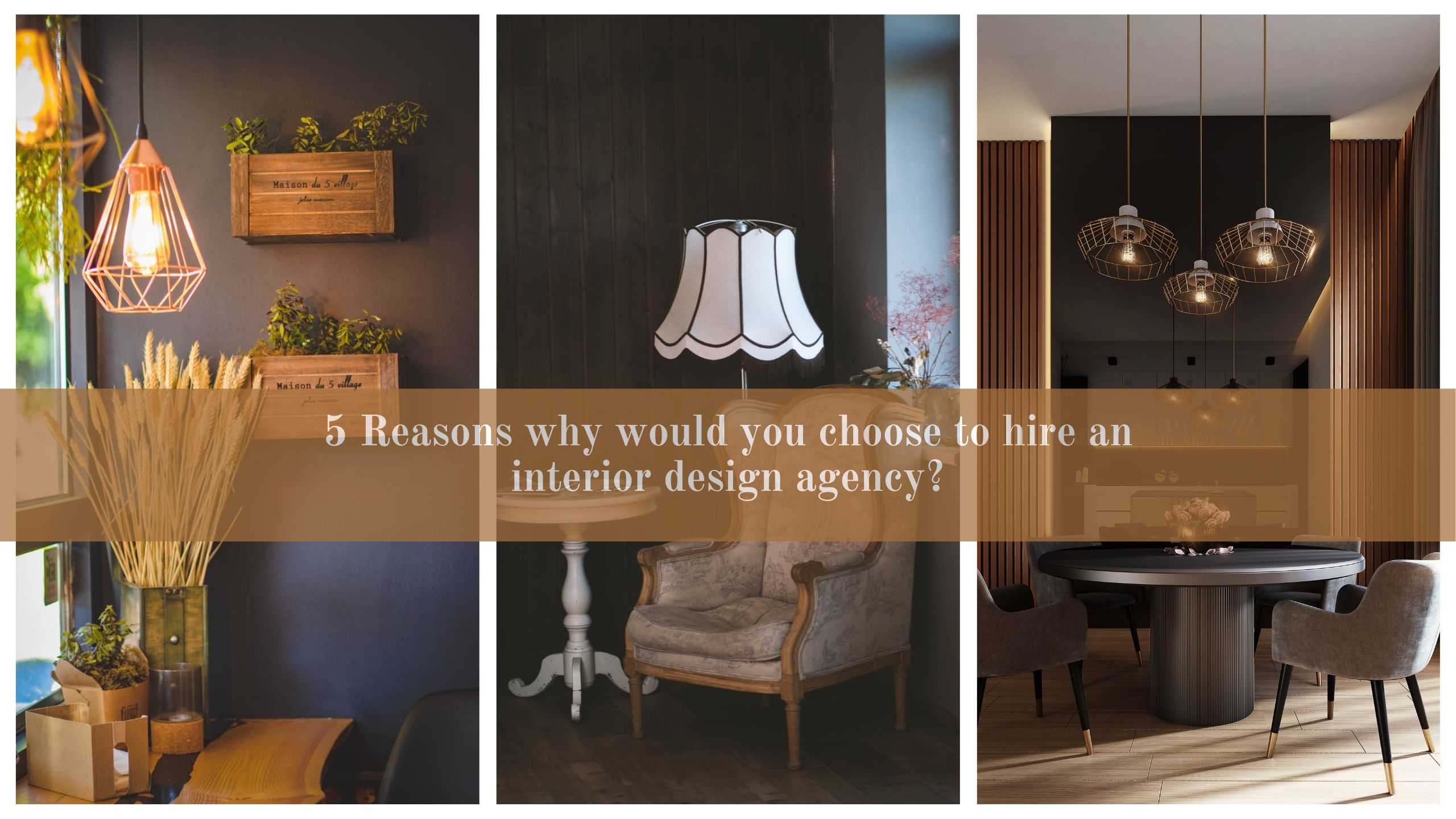 5 Reasons why would you choose to hire an interior design agency?